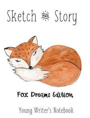 Sketch & Story Young Writer's Notebook The Fox Dreams Edition by Gail Munoz
