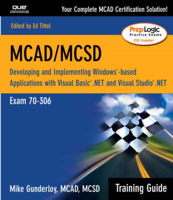 MCAD Training Guide 70-306: Developing and Implementing Windows-based Applications with Visual Basic.NET and Visual Studio.NET by Mike Gunderloy image