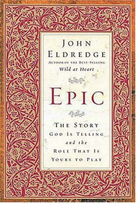 Epic: The Story God is Telling and the Role That is Yours to Play by John Eldredge image