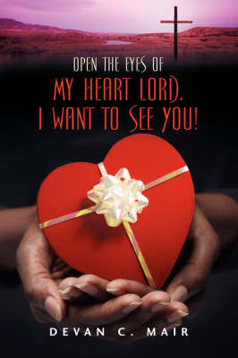 Open the Eyes of My Heart Lord. I Want to See You! by Devan, C Mair image