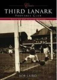 Third Lanark Football Club (Classic Matches) by Bob Laird