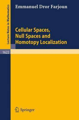 Cellular Spaces, Null Spaces and Homotopy Localization by Emmanuel Farjoun