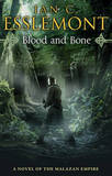 Blood and Bone: A Novel of the Malazan Empire by Ian Cameron Esslemont