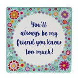 You'll Always Be My Friend - Flower Pop Coaster