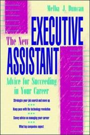 The New Executive Assistant: Advice for Succeeding in Your Career by Melba Duncan