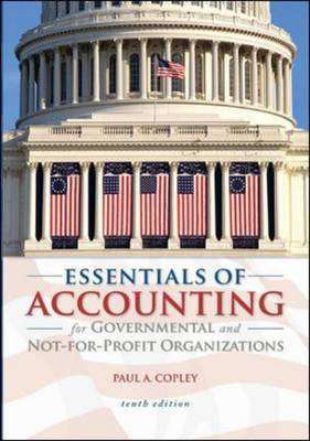 Essentials of Accounting for Governmental and Not-for-Profit Organizations by Paul A Copley