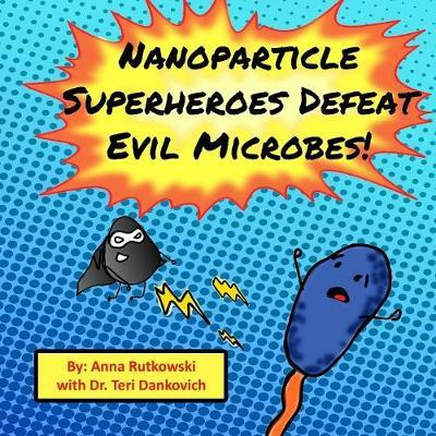 Nanoparticle Superheroes Defeat Evil Microbes by Anna Rutkowski
