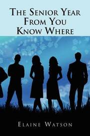 The Senior Year from You Know Where by Elaine Watson