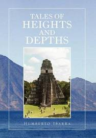 Tales of Heights and Depths by Humberto Ibarra