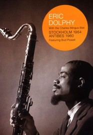 Eric Dolphy with the Charles Mingus 6tet - Stockholm 1964 and Antibes 1960 on DVD