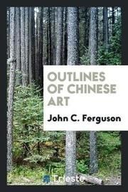 Outlines of Chinese Art by John C Ferguson