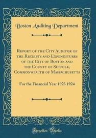Report of the City Auditor of the Receipts and Expenditures of the City of Boston and the County of Suffolk, Commonwealth of Massachusetts by Boston Auditing Department image