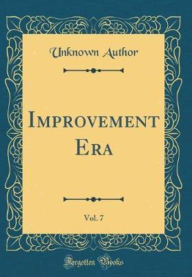 The Improvement Era, Vol. 7 (Classic Reprint) by Unknown Author