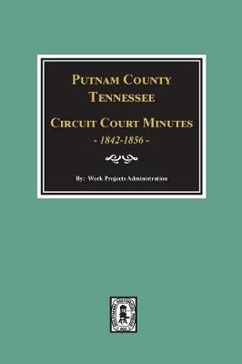 Putnam County, Tennessee Court Minutes, 1842-1856. by Work Administration