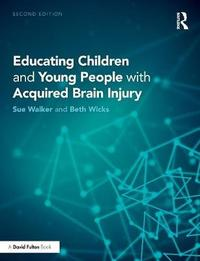 Educating Children and Young People with Acquired Brain Injury by Beth Wicks