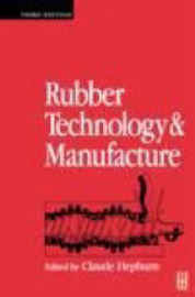 Rubber Technology and Manufacture by C. Hepburn
