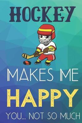 Hockey Makes Me Happy You Not So Much by Steven L Rankin Publishing
