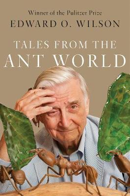 Tales from the Ant World by Edward O. Wilson