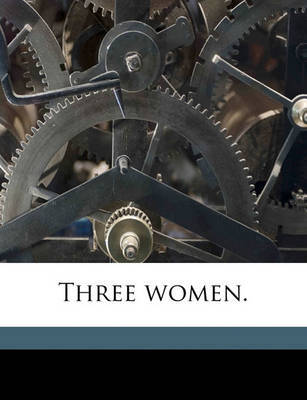 Three Women. by Ella Wheeler Wilcox image