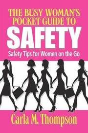 The Busy Woman's Pocket Guide to Safety by Carla M Thompson
