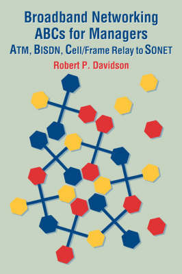 Broadband Networking ABCs for Managers: ATM, BISDN, Cell/Frame Relay to SONET by Robert P. Davidson