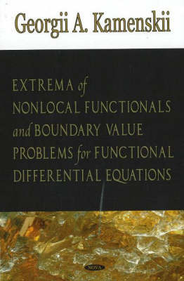 Extrema of Non-local Functionals & Boundary Value Problems for Functional Differential Equations by Georgii A. Kamenskii