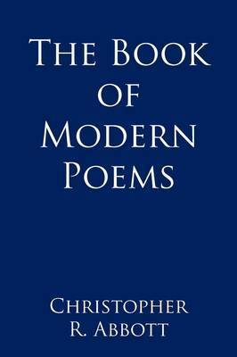 The Book of Modern Poems by Christopher R. Abbott