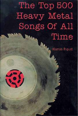 The Top 500 Heavy Metal Songs of All Time by Martin Popoff