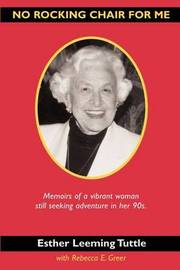 No Rocking Chair for Me: Memoirs of a Vibrant Woman Still Seeking Adventure in Her 90s by Esther Leeming Tuttle image