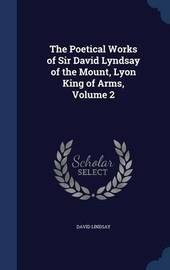 The Poetical Works of Sir David Lyndsay of the Mount, Lyon King of Arms, Volume 2 by David Lindsay