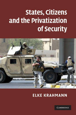 States, Citizens and the Privatisation of Security by Elke Krahmann