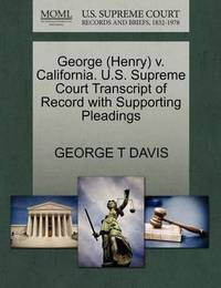 George (Henry) V. California. U.S. Supreme Court Transcript of Record with Supporting Pleadings by George T Davis