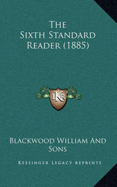 The Sixth Standard Reader (1885) by Blackwood William and sons