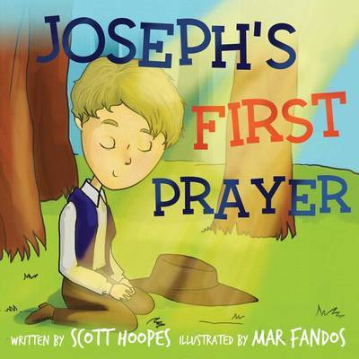 Joseph's First Prayer by Scott Hoopes