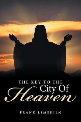 The Key to the City of Heaven by Frank Limekiln
