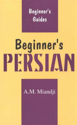 Beginner's Persian by A.M. Miandji