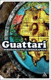 Schizoanalytic Cartographies by Felix Guattari