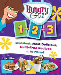 Hungry Girl 1-2-3: The Easiest, Most Delicious, Guilt-Free Recipes on the Planet by Lisa Lillien image