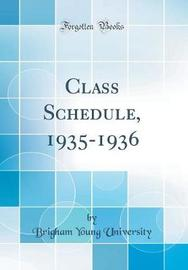 Class Schedule, 1935-1936 (Classic Reprint) by Brigham Young University image