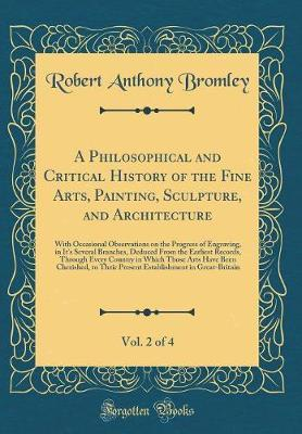 A Philosophical and Critical History of the Fine Arts, Painting, Sculpture, and Architecture, Vol. 2 of 4 by Robert Anthony Bromley image