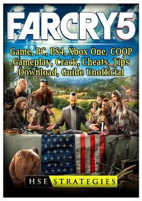 Far Cry 5 Game, Pc, Ps4, Xbox One, Coop, Gameplay, Crack, Cheats, Tips, Download, Guide Unofficial by Hse Strategies