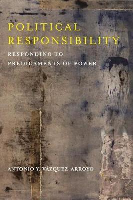 Political Responsibility by Antonio Y. Vazquez-Arroyo