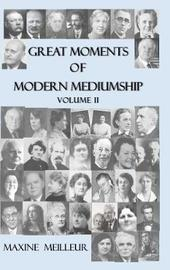 Great Moments of Modern Mediumship, vol II: 2 by Maxine Meilleur
