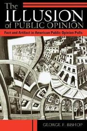The Illusion of Public Opinion by George F. Bishop