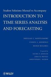 Student Solutions Manual to Accompany Introduction to Time Series Analysis and Forecasting by Douglas C. Montgomery