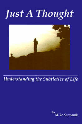 Just a Thought: Understanding the Subtleties of Life by C. Mike Sopranik image
