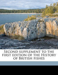 Second Supplement to the First Edition of the History of British Fishes by William Yarrell