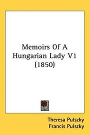 Memoirs Of A Hungarian Lady V1 (1850) by Theresa Pulszky