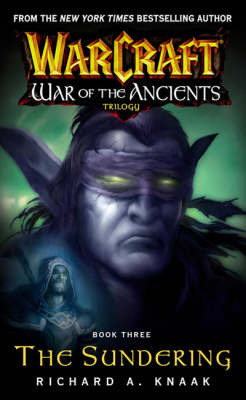 Warcraft: War of the Ancients: Bk. 3: The Sundering by Richard A Knaak