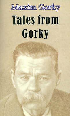 Tales from Gorky by Maxim Gorky
